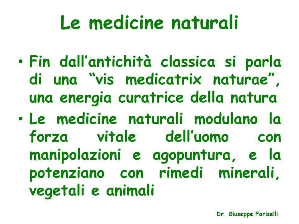 """Le medicine naturali Dr. Giuseppe Fariselli Fin dall'antichità classica si parla di una """"vis medicatrix naturae"""", una energia curatrice della natura L"""
