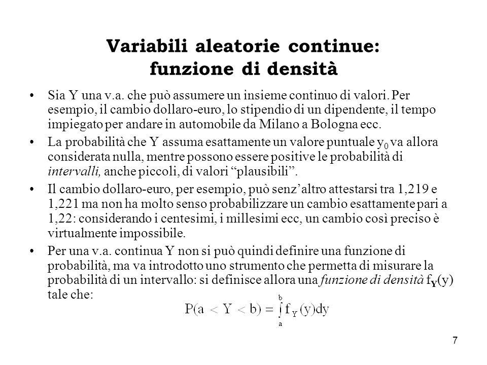 7 Variabili aleatorie continue: funzione di densità Sia Y una v.a. che può assumere un insieme continuo di valori. Per esempio, il cambio dollaro-euro