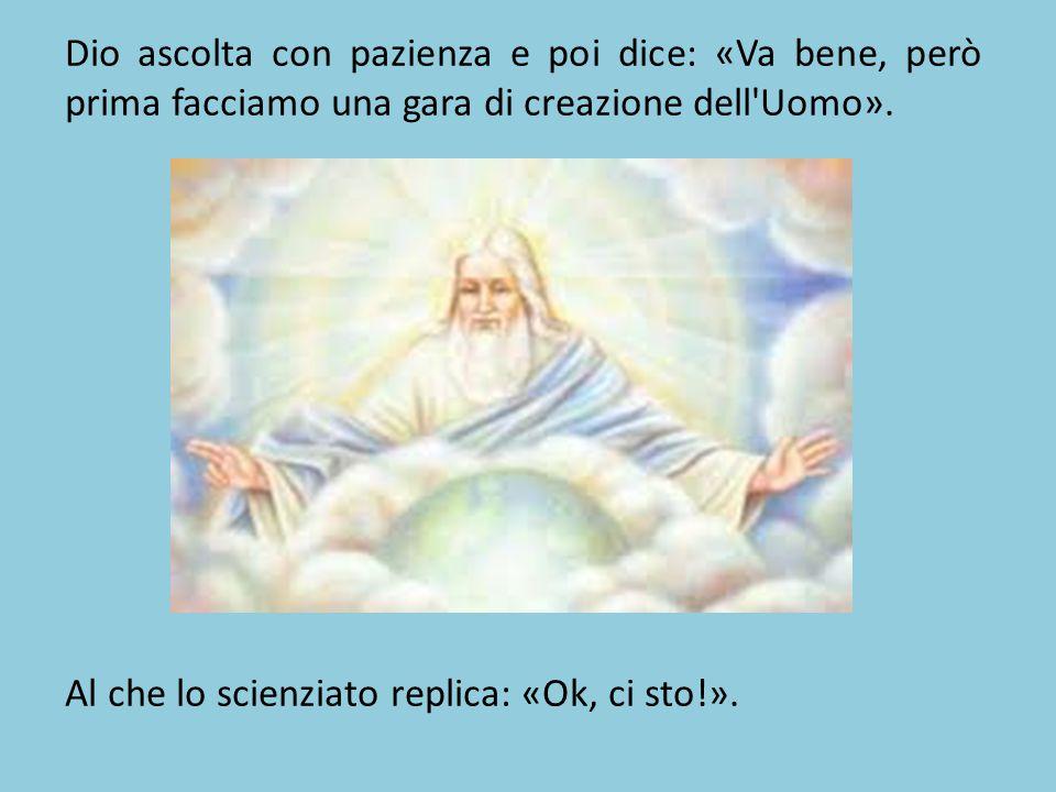 Dio ascolta con pazienza e poi dice: «Va bene, però prima facciamo una gara di creazione dell'Uomo». Al che lo scienziato replica: «Ok, ci sto!».