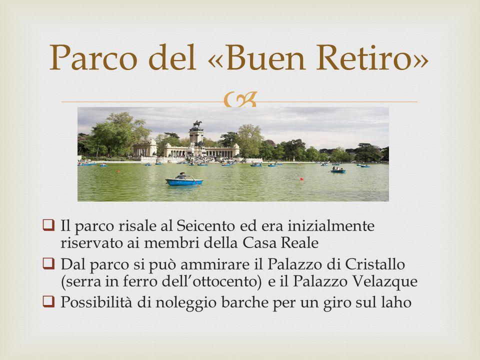   Il parco risale al Seicento ed era inizialmente riservato ai membri della Casa Reale  Dal parco si può ammirare il Palazzo di Cristallo (serra in ferro dell'ottocento) e il Palazzo Velazque  Possibilità di noleggio barche per un giro sul laho Parco del «Buen Retiro»