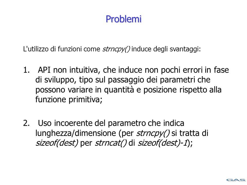 Problemi L utilizzo di funzioni come strncpy() induce degli svantaggi: 1.