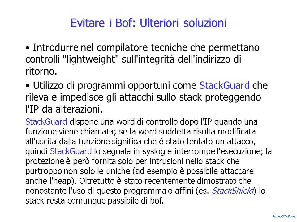 Evitare i Bof: Ulteriori soluzioni Introdurre nel compilatore tecniche che permettano controlli lightweight sull integrità dell indirizzo di ritorno.