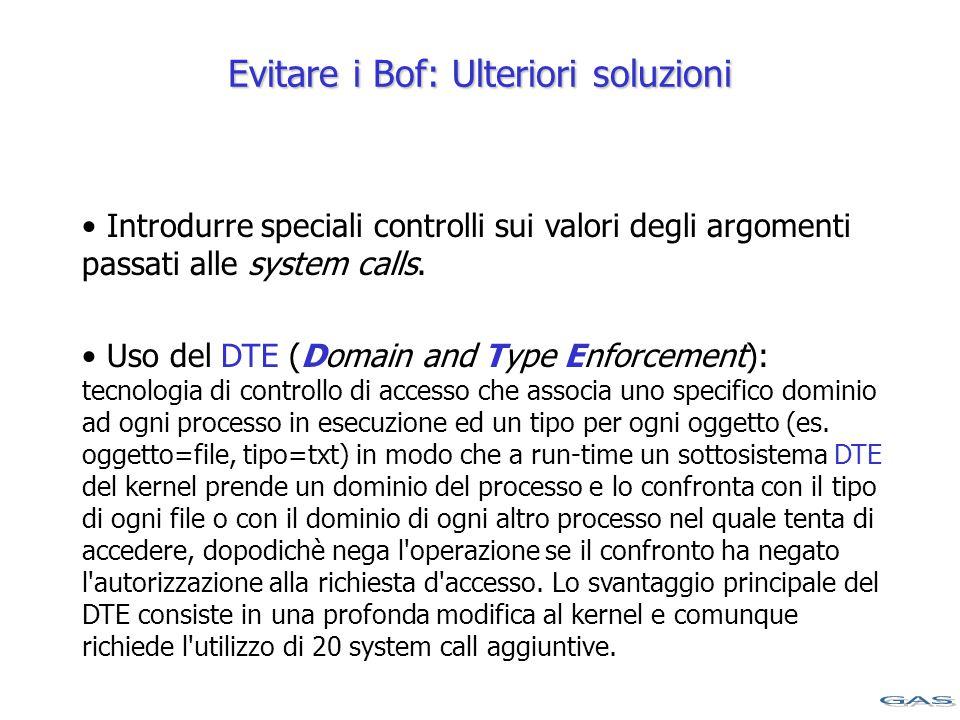 Evitare i Bof: Ulteriori soluzioni Introdurre speciali controlli sui valori degli argomenti passati alle system calls.