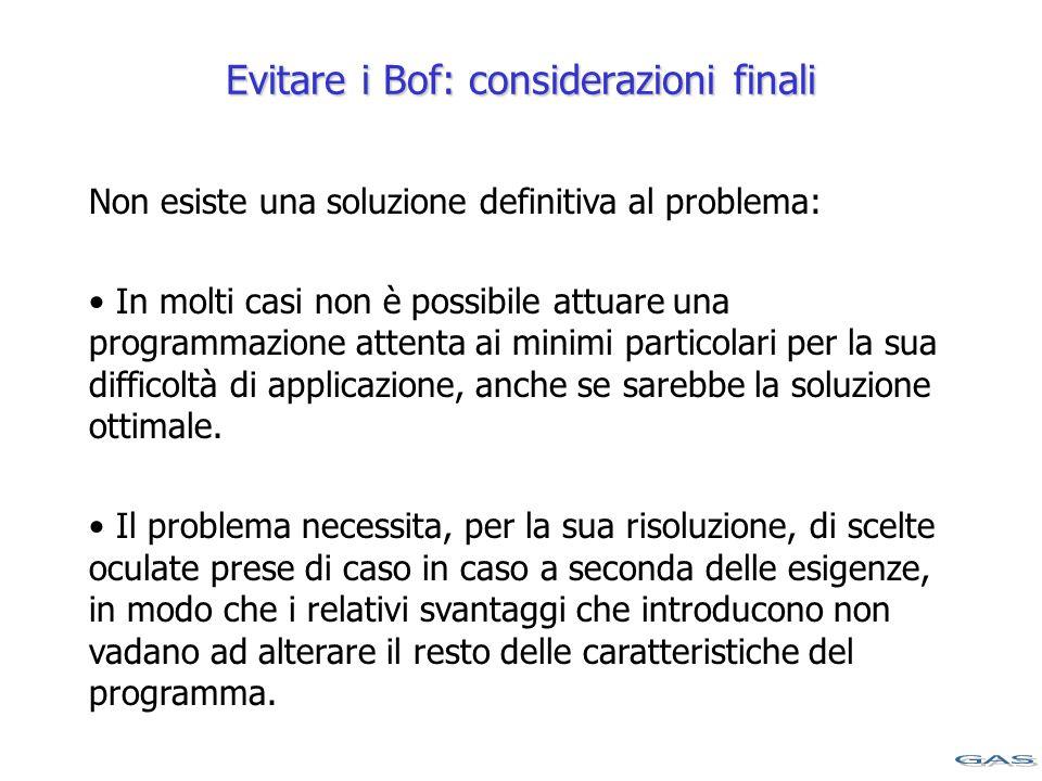 Evitare i Bof: considerazioni finali Non esiste una soluzione definitiva al problema: In molti casi non è possibile attuare una programmazione attenta ai minimi particolari per la sua difficoltà di applicazione, anche se sarebbe la soluzione ottimale.
