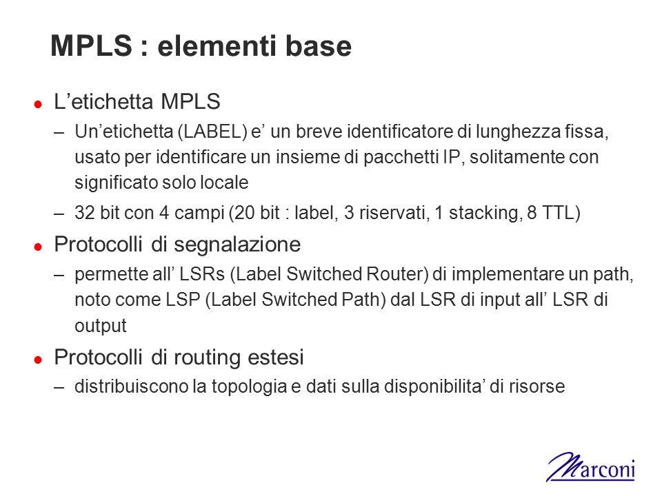MPLS : elementi base L'etichetta MPLS –Un'etichetta (LABEL) e' un breve identificatore di lunghezza fissa, usato per identificare un insieme di pacche