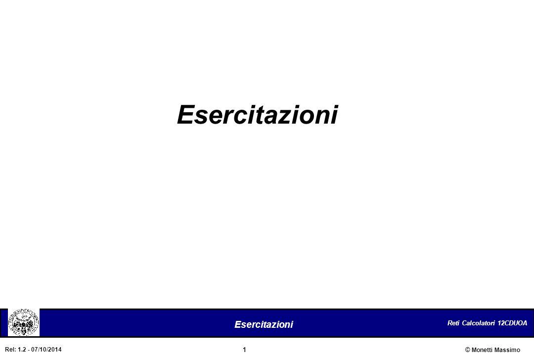 Reti Calcolatori 12CDUOA 1 Esercitazioni © Monetti Massimo Rel: 1.2 - 07/10/2014 Esercitazioni