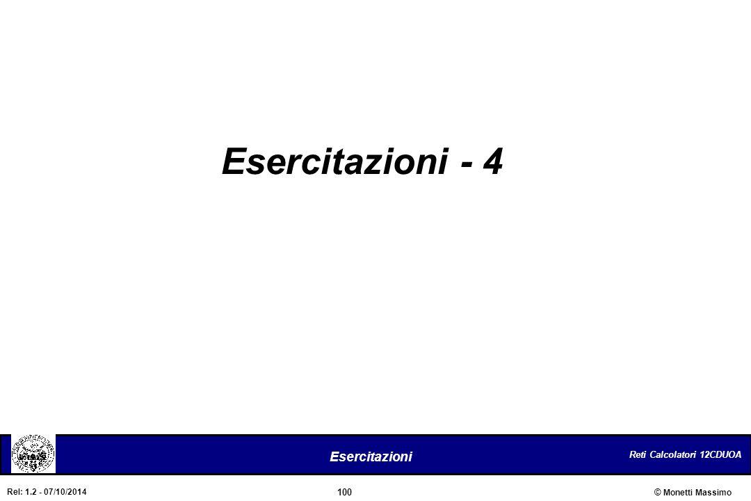 Reti Calcolatori 12CDUOA 100 Esercitazioni © Monetti Massimo Rel: 1.2 - 07/10/2014 Esercitazioni - 4