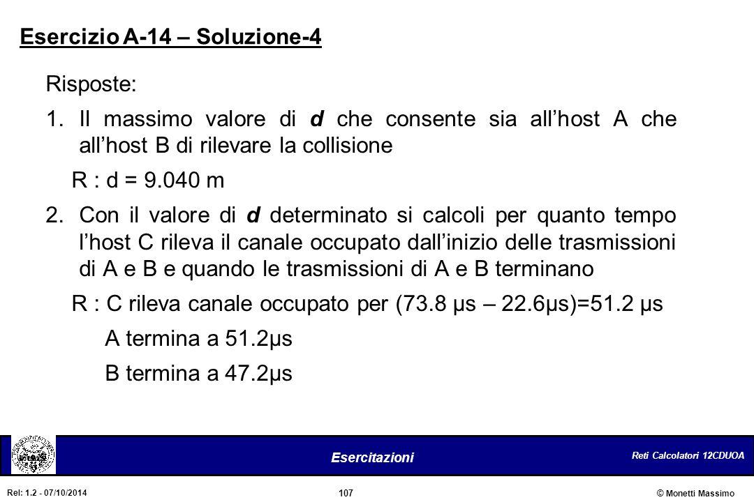 Reti Calcolatori 12CDUOA 107 Esercitazioni © Monetti Massimo Rel: 1.2 - 07/10/2014 Risposte: 1.Il massimo valore di d che consente sia all'host A che