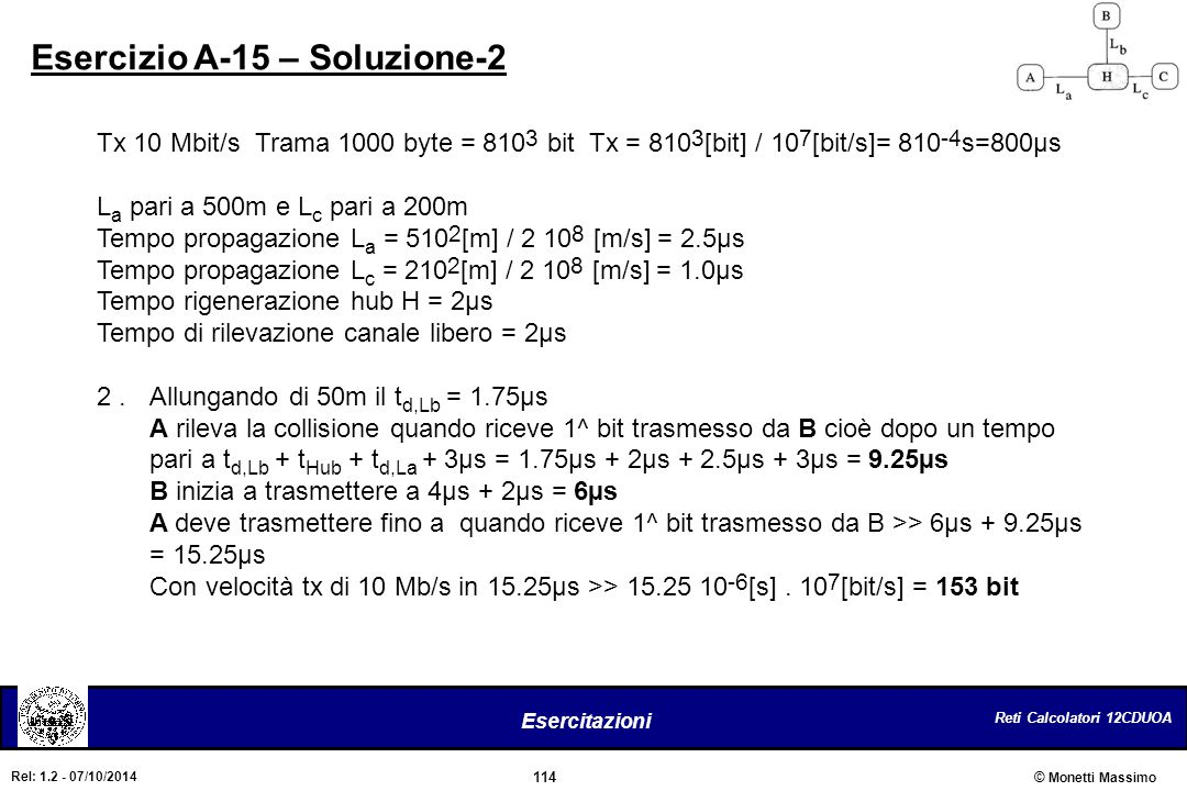 Reti Calcolatori 12CDUOA 114 Esercitazioni © Monetti Massimo Rel: 1.2 - 07/10/2014 Esercizio A-15 – Soluzione-2 Tx 10 Mbit/s Trama 1000 byte = 810 3 b