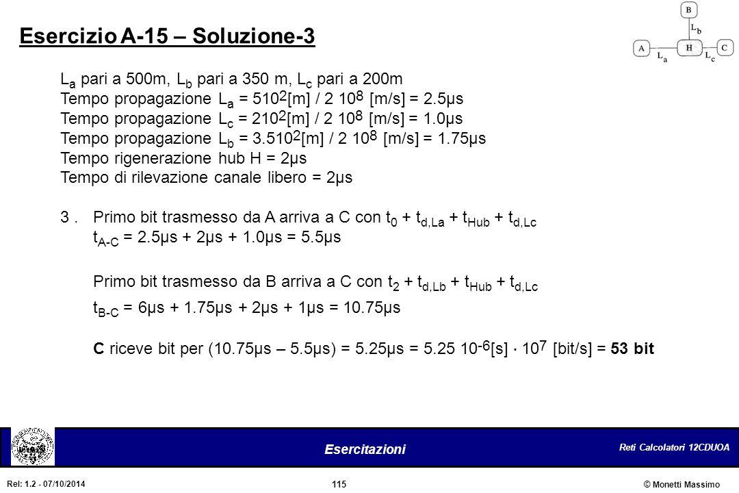 Reti Calcolatori 12CDUOA 115 Esercitazioni © Monetti Massimo Rel: 1.2 - 07/10/2014 Esercizio A-15 – Soluzione-3 L a pari a 500m, L b pari a 350 m, L c