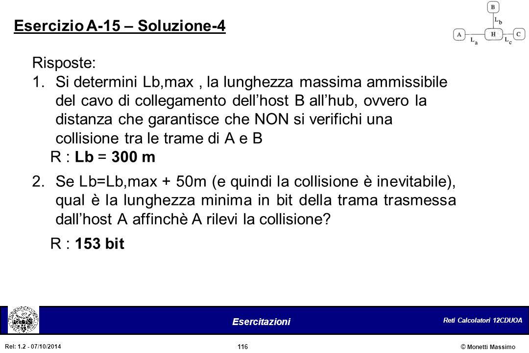Reti Calcolatori 12CDUOA 116 Esercitazioni © Monetti Massimo Rel: 1.2 - 07/10/2014 Risposte: 1.Si determini Lb,max, la lunghezza massima ammissibile d