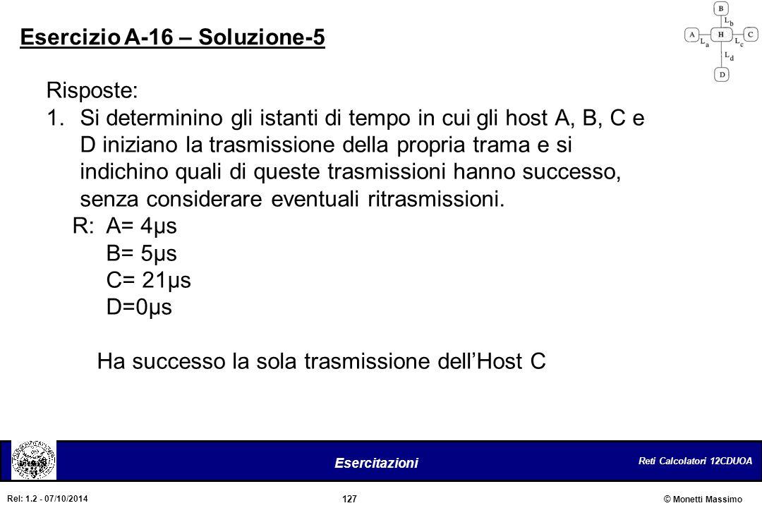 Reti Calcolatori 12CDUOA 127 Esercitazioni © Monetti Massimo Rel: 1.2 - 07/10/2014 Risposte: 1.Si determinino gli istanti di tempo in cui gli host A,