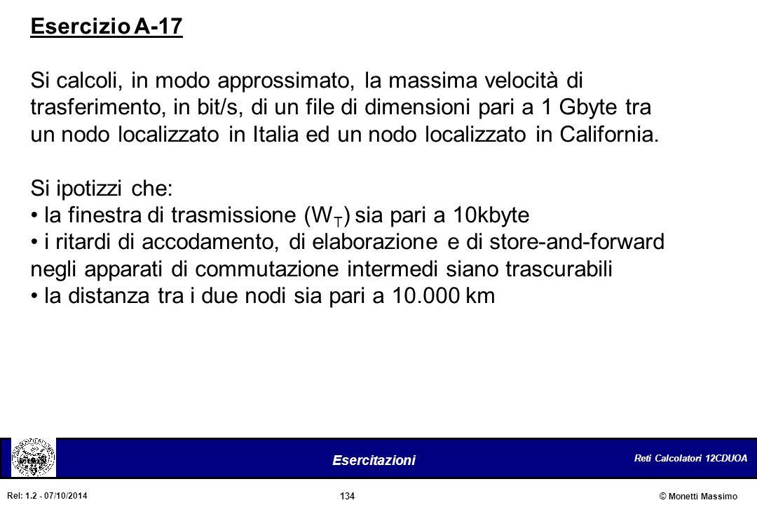 Reti Calcolatori 12CDUOA 134 Esercitazioni © Monetti Massimo Rel: 1.2 - 07/10/2014 Esercizio A-17 Si calcoli, in modo approssimato, la massima velocit