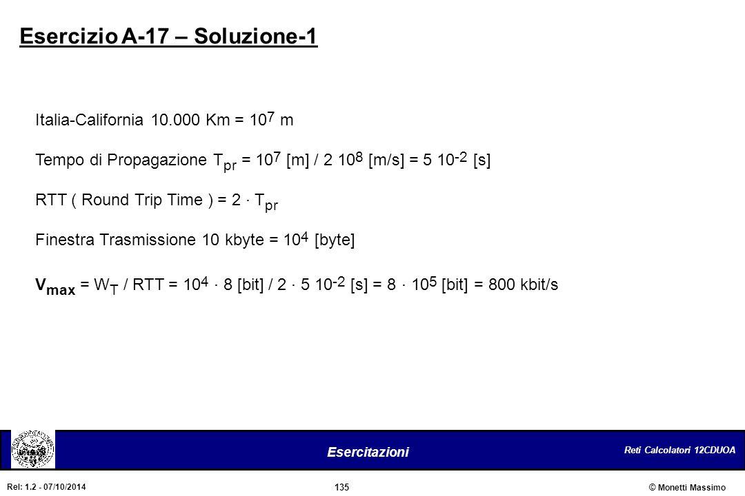 Reti Calcolatori 12CDUOA 135 Esercitazioni © Monetti Massimo Rel: 1.2 - 07/10/2014 Esercizio A-17 – Soluzione-1 Italia-California 10.000 Km = 10 7 m T