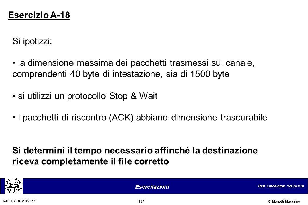 Reti Calcolatori 12CDUOA 137 Esercitazioni © Monetti Massimo Rel: 1.2 - 07/10/2014 Si ipotizzi: la dimensione massima dei pacchetti trasmessi sul cana