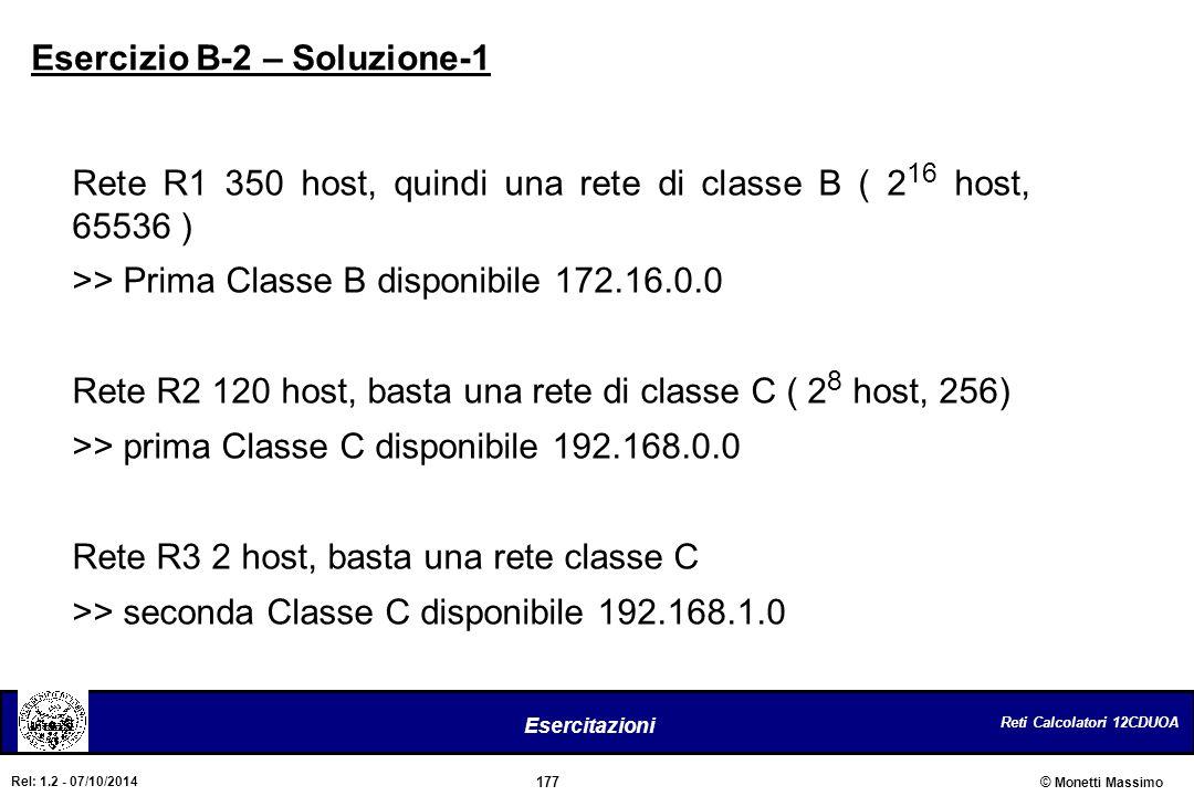 Reti Calcolatori 12CDUOA 177 Esercitazioni © Monetti Massimo Rel: 1.2 - 07/10/2014 Esercizio B-2 – Soluzione-1 Rete R1 350 host, quindi una rete di cl