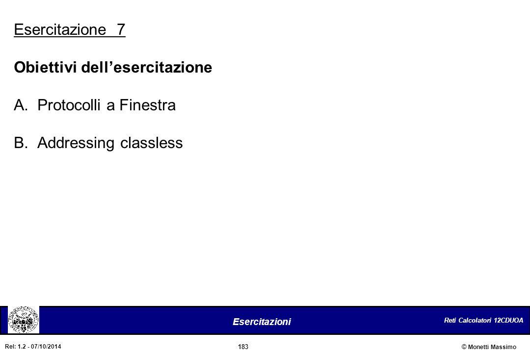 Reti Calcolatori 12CDUOA 183 Esercitazioni © Monetti Massimo Rel: 1.2 - 07/10/2014 Esercitazione 7 Obiettivi dell'esercitazione A.Protocolli a Finestr