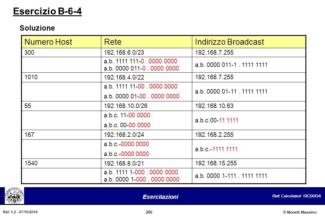 Reti Calcolatori 12CDUOA 206 Esercitazioni © Monetti Massimo Rel: 1.2 - 07/10/2014 Esercizio B-6-4 Soluzione Numero HostReteIndirizzo Broadcast 300192