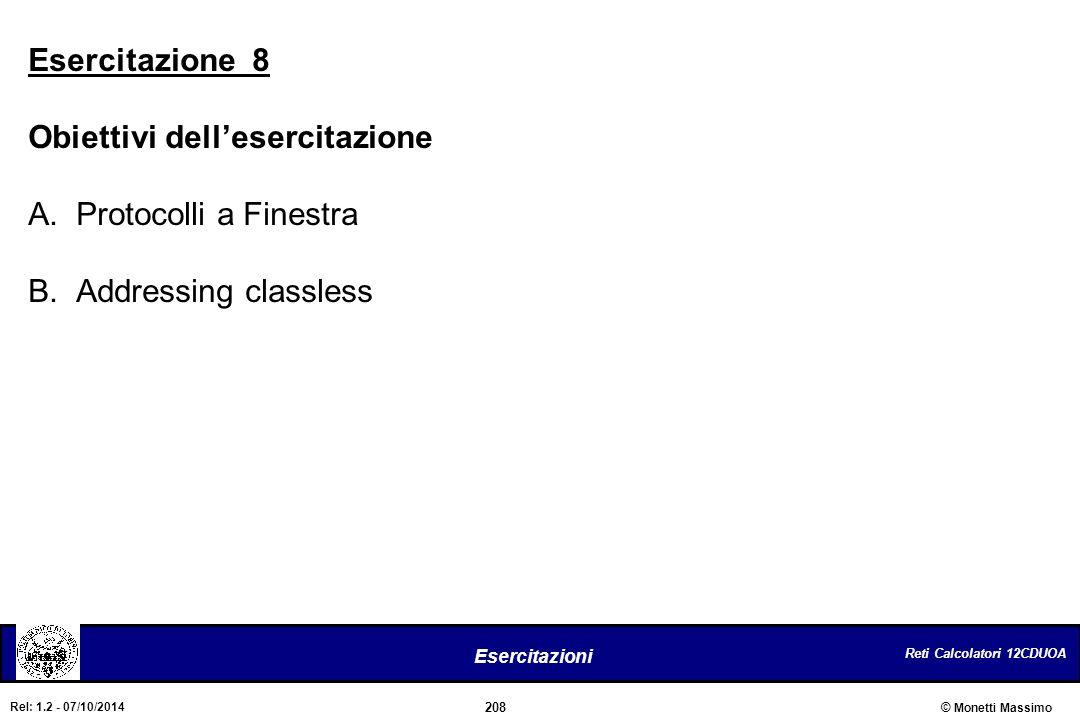 Reti Calcolatori 12CDUOA 208 Esercitazioni © Monetti Massimo Rel: 1.2 - 07/10/2014 Esercitazione 8 Obiettivi dell'esercitazione A.Protocolli a Finestr