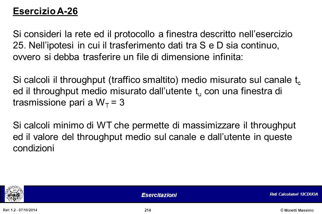 Reti Calcolatori 12CDUOA 214 Esercitazioni © Monetti Massimo Rel: 1.2 - 07/10/2014 Esercizio A-26 Si consideri la rete ed il protocollo a finestra des