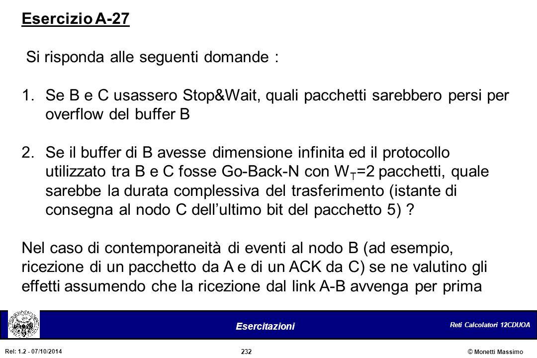 Reti Calcolatori 12CDUOA 232 Esercitazioni © Monetti Massimo Rel: 1.2 - 07/10/2014 Esercizio A-27 Si risponda alle seguenti domande : 1.Se B e C usass