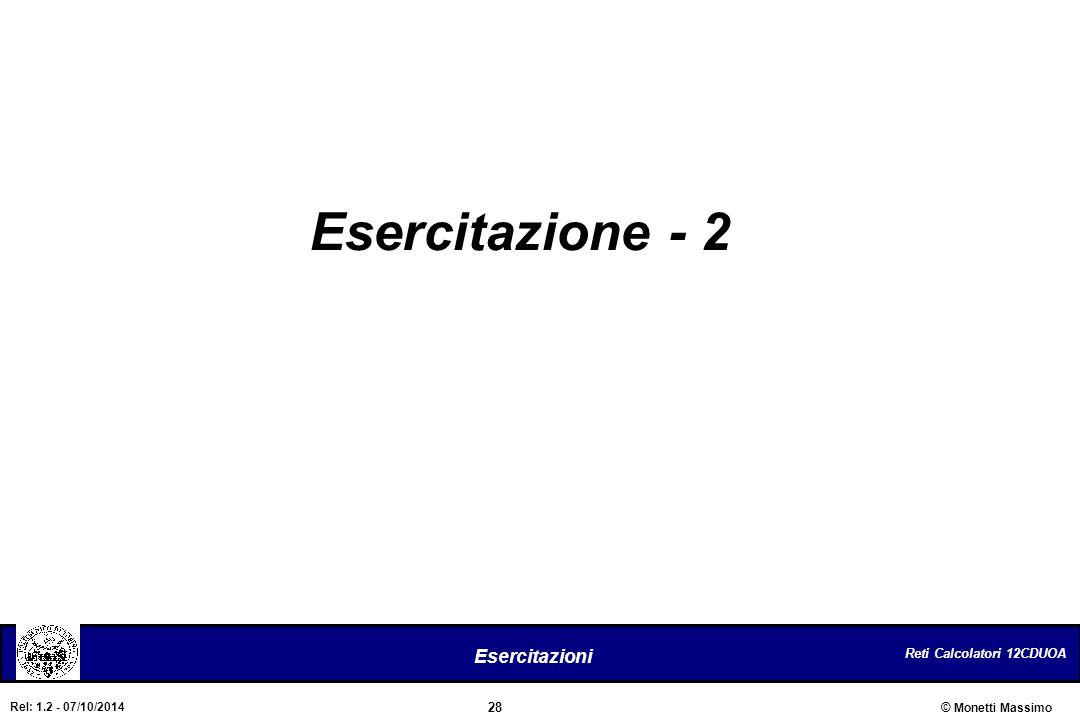 Reti Calcolatori 12CDUOA 28 Esercitazioni © Monetti Massimo Rel: 1.2 - 07/10/2014 Esercitazione - 2