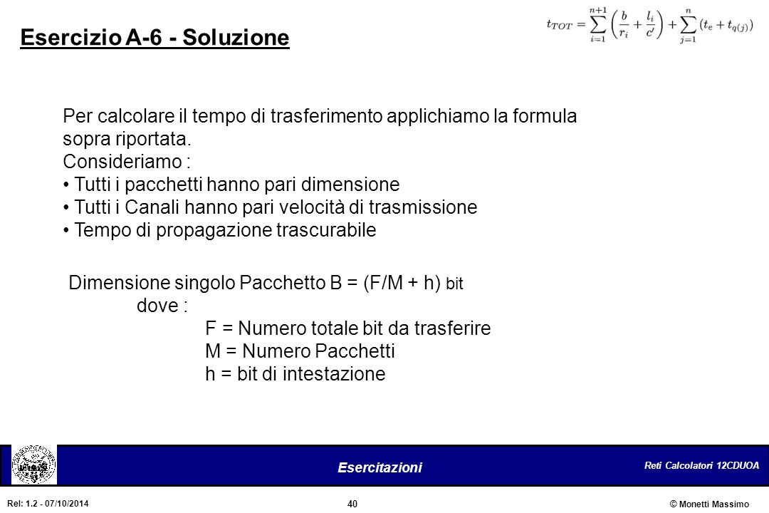 Reti Calcolatori 12CDUOA 40 Esercitazioni © Monetti Massimo Rel: 1.2 - 07/10/2014 Esercizio A-6 - Soluzione Per calcolare il tempo di trasferimento ap