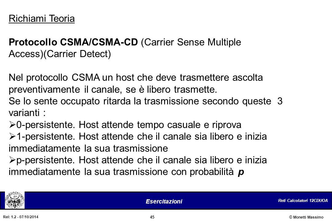 Reti Calcolatori 12CDUOA 45 Esercitazioni © Monetti Massimo Rel: 1.2 - 07/10/2014 Richiami Teoria Protocollo CSMA/CSMA-CD (Carrier Sense Multiple Acce