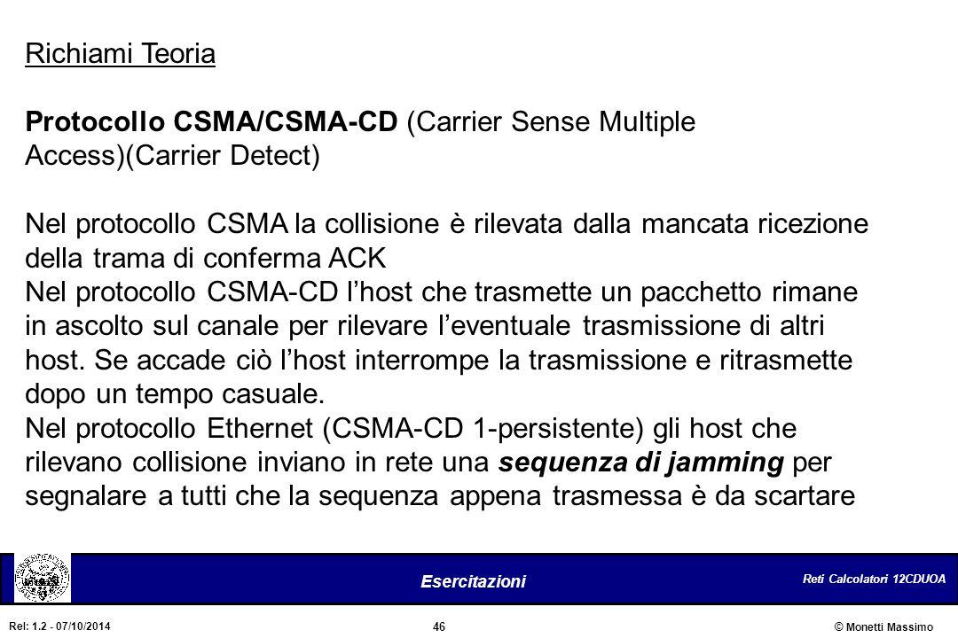 Reti Calcolatori 12CDUOA 46 Esercitazioni © Monetti Massimo Rel: 1.2 - 07/10/2014 Richiami Teoria Protocollo CSMA/CSMA-CD (Carrier Sense Multiple Acce