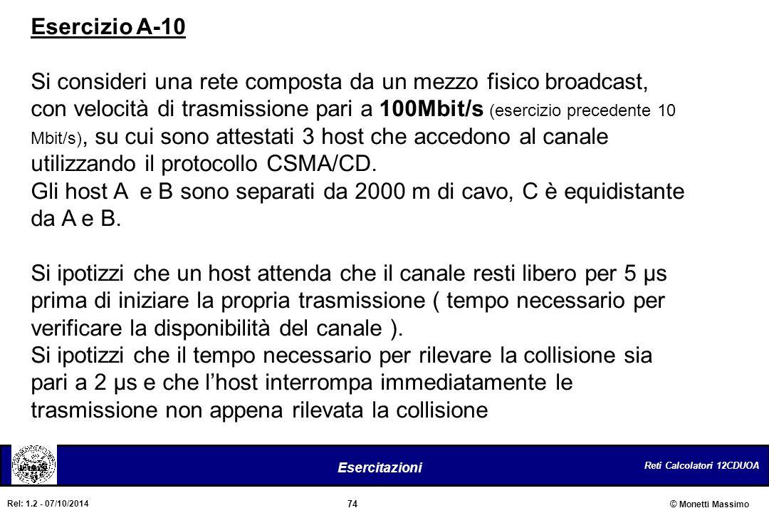 Reti Calcolatori 12CDUOA 74 Esercitazioni © Monetti Massimo Rel: 1.2 - 07/10/2014 Esercizio A-10 Si consideri una rete composta da un mezzo fisico bro