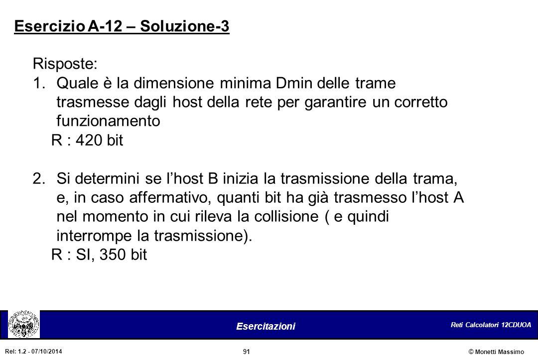 Reti Calcolatori 12CDUOA 91 Esercitazioni © Monetti Massimo Rel: 1.2 - 07/10/2014 Risposte: 1.Quale è la dimensione minima Dmin delle trame trasmesse