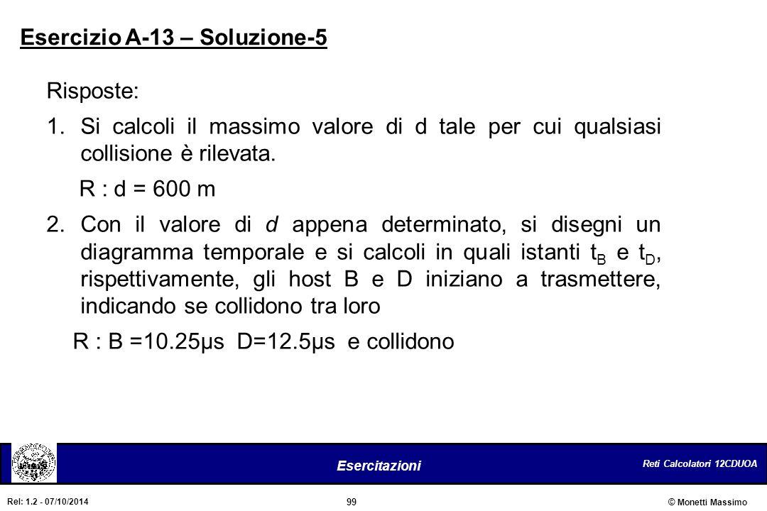 Reti Calcolatori 12CDUOA 99 Esercitazioni © Monetti Massimo Rel: 1.2 - 07/10/2014 Risposte: 1.Si calcoli il massimo valore di d tale per cui qualsiasi