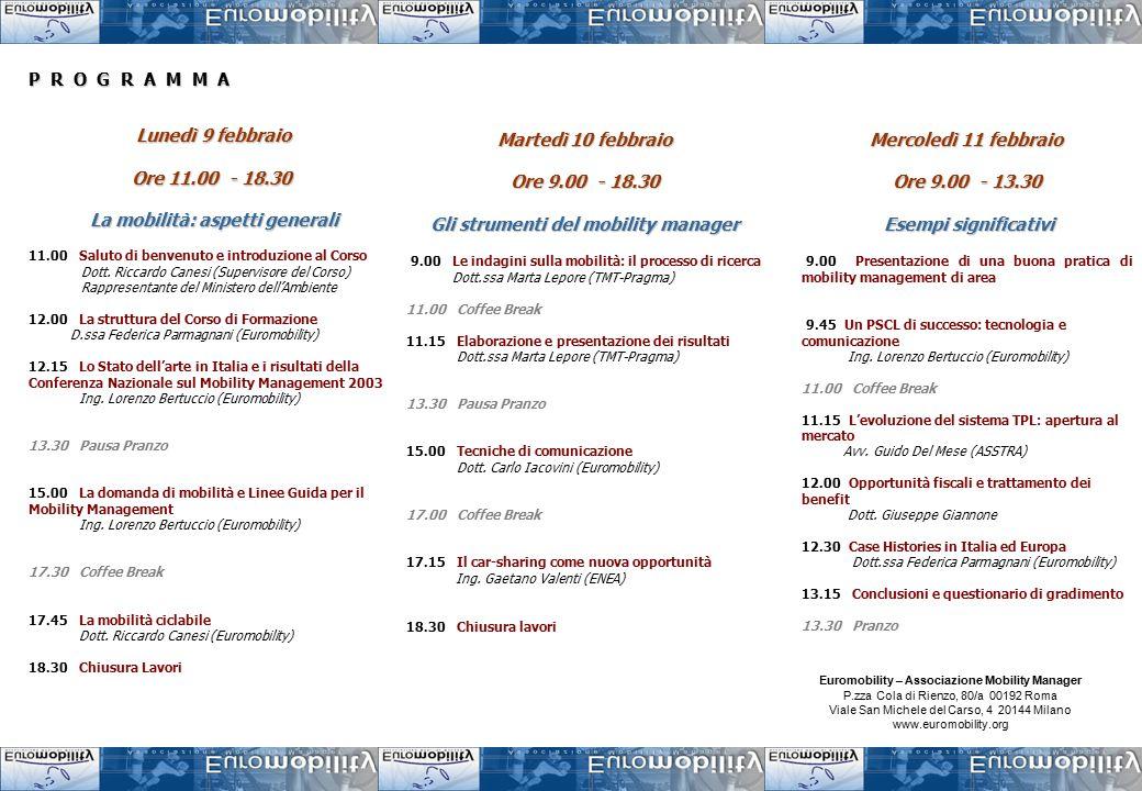 P R O G R A M M A Lunedì 9 febbraio Ore 11.00 - 18.30 La mobilità: aspetti generali La mobilità: aspetti generali 11.00 Saluto di benvenuto e introduzione al Corso Dott.