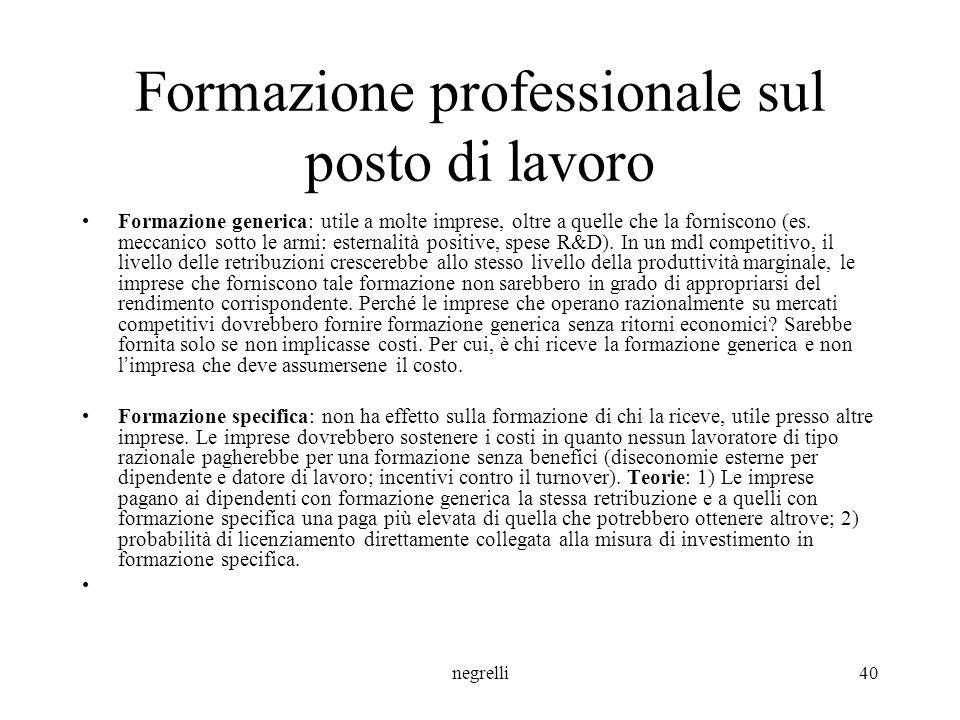 negrelli40 Formazione professionale sul posto di lavoro Formazione generica: utile a molte imprese, oltre a quelle che la forniscono (es.