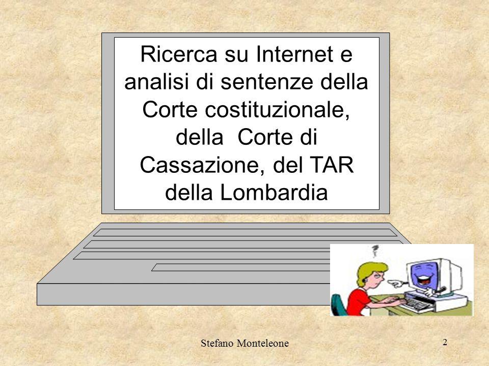 Stefano Monteleone 2 Ricerca su Internet e analisi di sentenze della Corte costituzionale, della Corte di Cassazione, del TAR della Lombardia