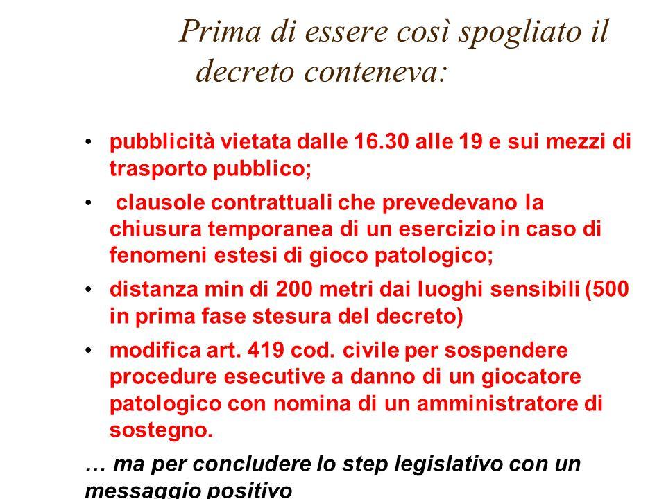 Prima di essere così spogliato il decreto conteneva: pubblicità vietata dalle 16.30 alle 19 e sui mezzi di trasporto pubblico; clausole contrattuali c