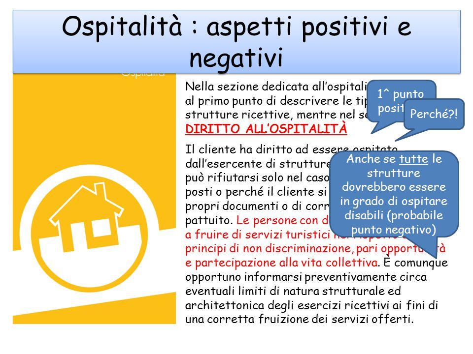 Ospitalità : aspetti positivi e negativi Nella sezione dedicata all'ospitalità si dedica al primo punto di descrivere le tipologie di strutture ricett