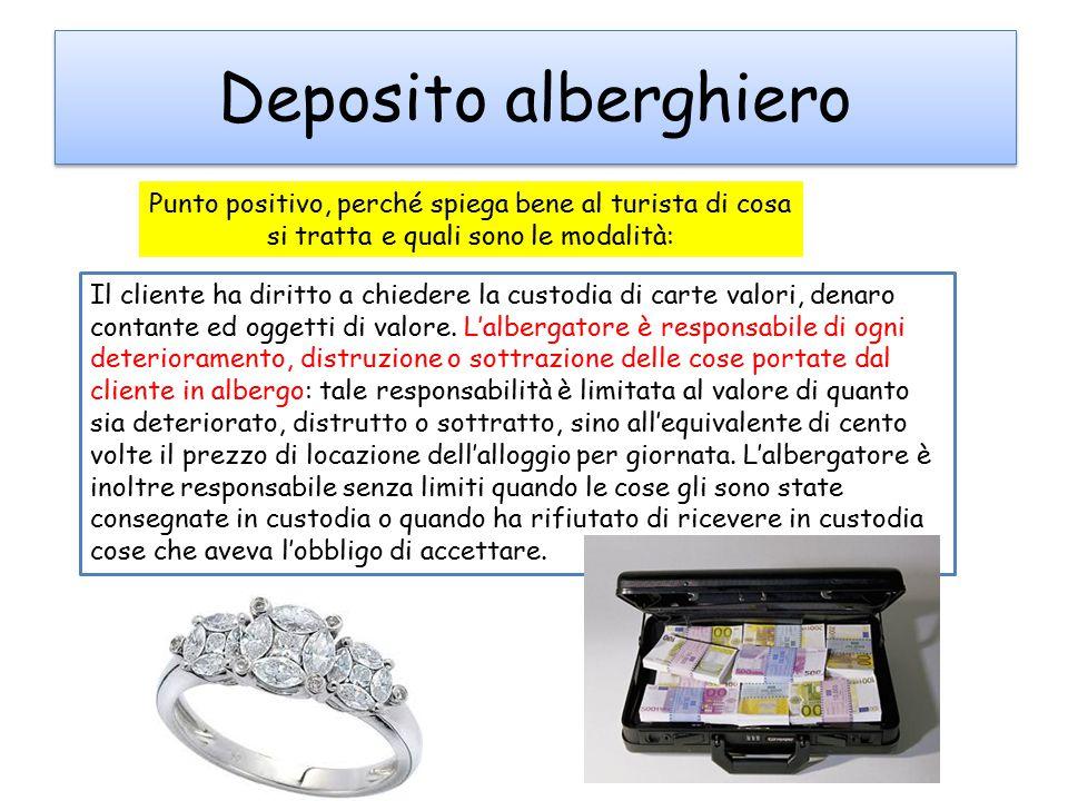 Deposito alberghiero Il cliente ha diritto a chiedere la custodia di carte valori, denaro contante ed oggetti di valore. L'albergatore è responsabile