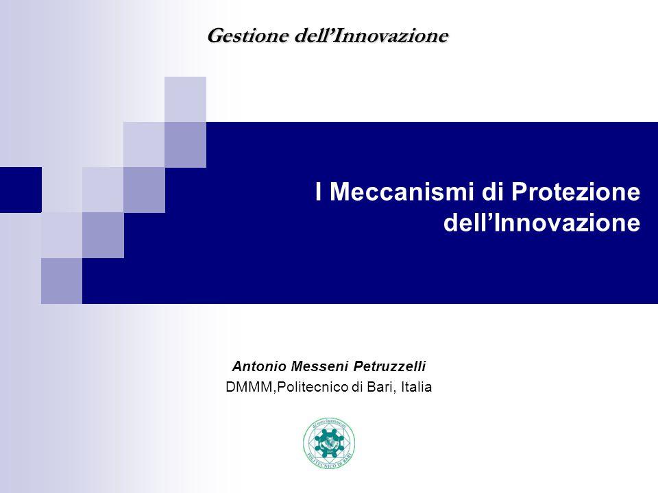 Antonio Messeni Petruzzelli DMMM,Politecnico di Bari, Italia Gestione dell'Innovazione I Meccanismi di Protezione dell'Innovazione