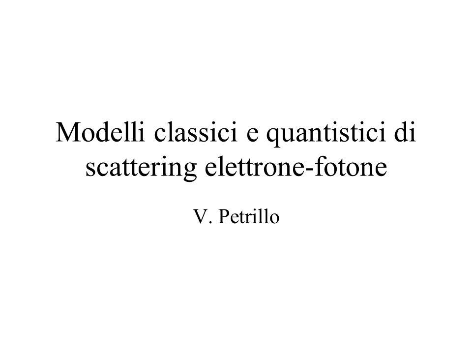 Modelli classici e quantistici di scattering elettrone-fotone V. Petrillo