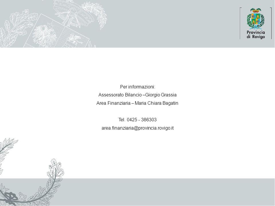 Per informazioni: Assessorato Bilancio –Giorgio Grassia Area Finanziaria – Maria Chiara Bagatin Tel. 0425 - 386303 area.finanziaria@provincia.rovigo.i