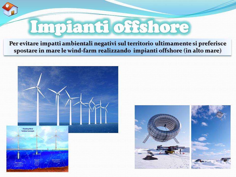 Per evitare impatti ambientali negativi sul territorio ultimamente si preferisce spostare in mare le wind-farm realizzando impianti offshore (in alto