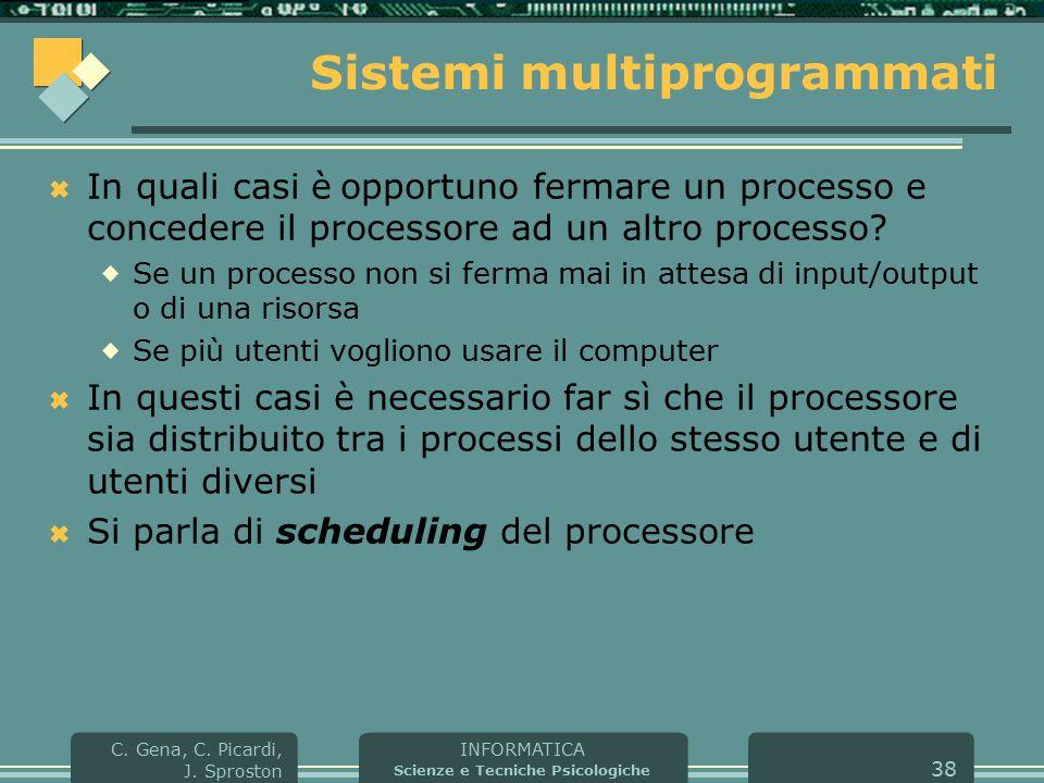 INFORMATICA Scienze e Tecniche Psicologiche C. Gena, C. Picardi, J. Sproston 38 Sistemi multiprogrammati  In quali casi è opportuno fermare un proces