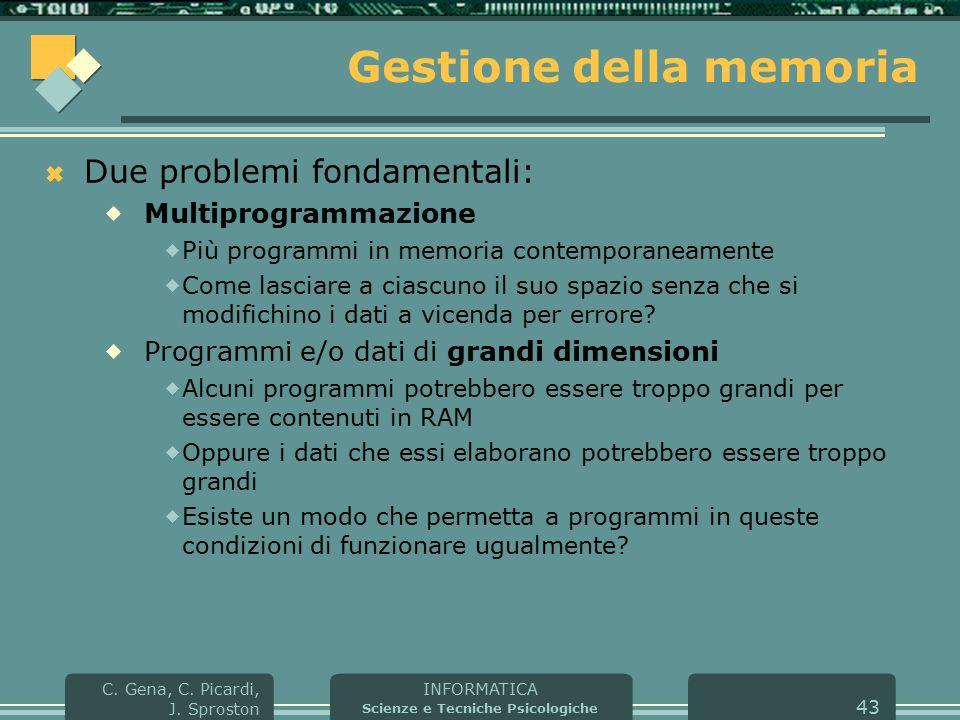 INFORMATICA Scienze e Tecniche Psicologiche C. Gena, C. Picardi, J. Sproston 43 Gestione della memoria  Due problemi fondamentali:  Multiprogrammazi