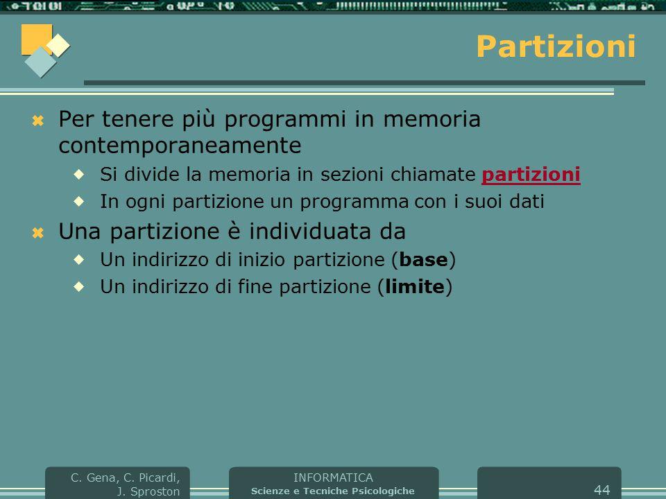INFORMATICA Scienze e Tecniche Psicologiche C. Gena, C. Picardi, J. Sproston 44 Partizioni  Per tenere più programmi in memoria contemporaneamente 