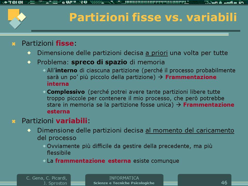 INFORMATICA Scienze e Tecniche Psicologiche C. Gena, C. Picardi, J. Sproston 46 Partizioni fisse vs. variabili  Partizioni fisse:  Dimensione delle