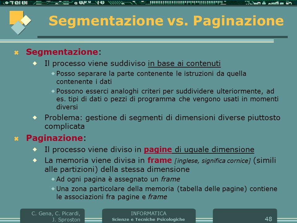 INFORMATICA Scienze e Tecniche Psicologiche C. Gena, C. Picardi, J. Sproston 48 Segmentazione vs. Paginazione  Segmentazione:  Il processo viene sud