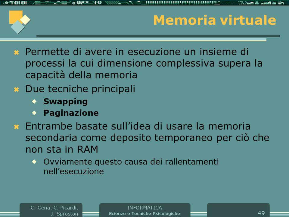 INFORMATICA Scienze e Tecniche Psicologiche C. Gena, C. Picardi, J. Sproston 49 Memoria virtuale  Permette di avere in esecuzione un insieme di proce