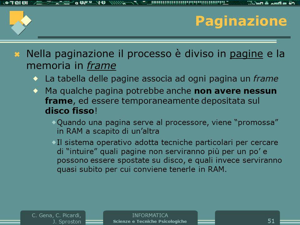 INFORMATICA Scienze e Tecniche Psicologiche C. Gena, C. Picardi, J. Sproston 51 Paginazione  Nella paginazione il processo è diviso in pagine e la me